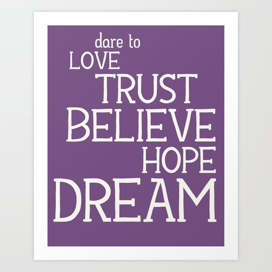 Dare to Love Trust Believe Hope Dream Art Print