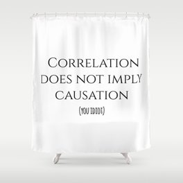 CORRELATION DOES NOT IMPLY CAUSATION Shower Curtain