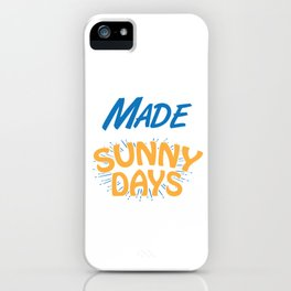 I Was Made For Sunny Days Summer Season Beaches Hot Sun Swimming Gift iPhone Case