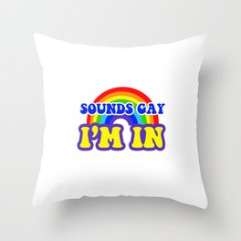 Sounds Gay I'm In Gay Rainbow Pride Colors Funny Humor Pun Design Cool Gift Throw Pillow