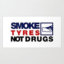 SMOKE TYRES NOT DRUGS v5 HQvector Art Print