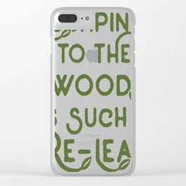 ESCAPING TO THE WOODS IS-SUCH A RE LEAF Clear iPhone Case