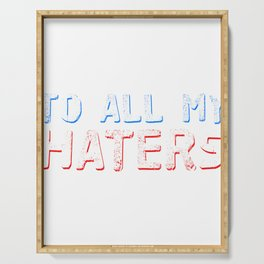 Haters Gonna Hate Tshirt Design To all my haters Serving Tray