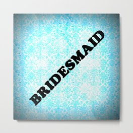 BRIDESMAID Metal Print