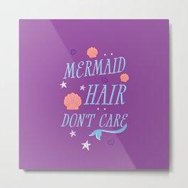Mermaid Hair Don't Care Metal Print