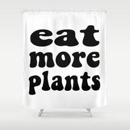 Eat More Plants Black White Vegan Vegetarian Shower Curtain