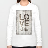 all you need is love Long Sleeve T-shirts featuring Love is all you need by LebensART