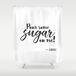 Pour Some Sugar On Me Shower Curtain