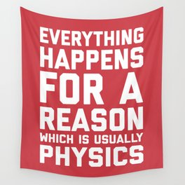 Everything Happens For A Reason Physics Quote Wall Tapestry