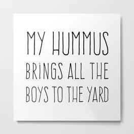 My Hummus Funny Quote Metal Print