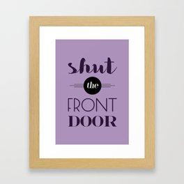Shut the front door Framed Art Print