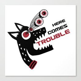 Here Comes Trouble 5 Canvas Print