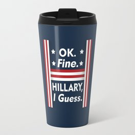 Okay Fine Hillary I Guess Travel Mug