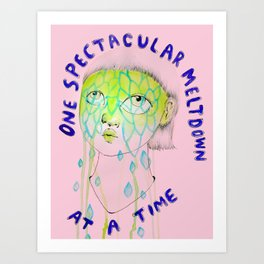One spectacular meltdown at a time Art Print