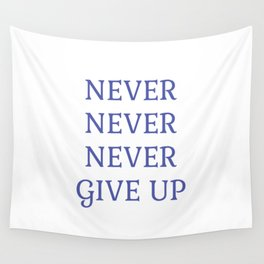 NEVER NEVER NEVER GIVE UP Wall Tapestry