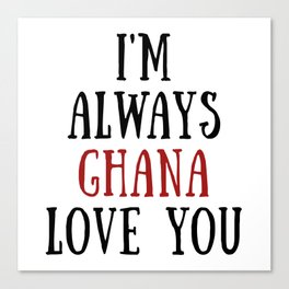 I'm Always Ghana Love You Canvas Print