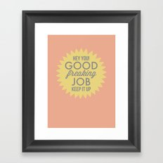Good Job.  Keep it Up Framed Art Print