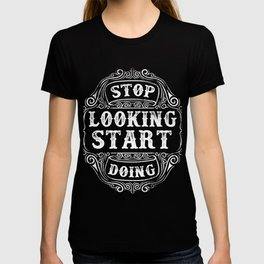 Stop Looking Start Doing T-shirt