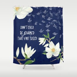 You Tried : Inspirational Art Shower Curtain