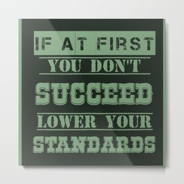 Lower Your Standards Metal Print