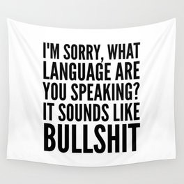 I'm Sorry, What Language Are You Speaking? It Sounds Like Bullshit Wall Tapestry