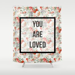 You are loved. Shower Curtain