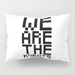 We are the robots Pillow Sham