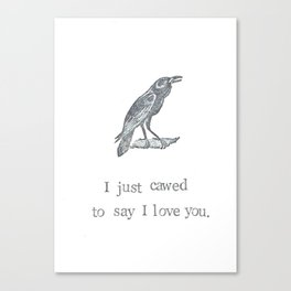 I Just Cawed To Say I Love You Canvas Print