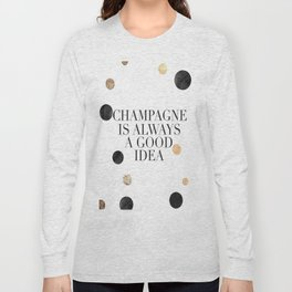 BUT FIRST CHAMPAGNE, Champagne Is Always A Good idea,Drink Sign,Bar Decor,Wedding Quote,Celebrate Li Long Sleeve T-shirt