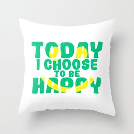 """A Nice Choosing Theme Tee For You Who Chooses Carefully Saying """"Today I Choose To Be Happy"""" T-shirt Throw Pillow"""
