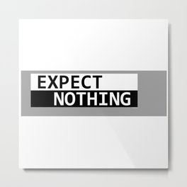 Expect Nothing Metal Print