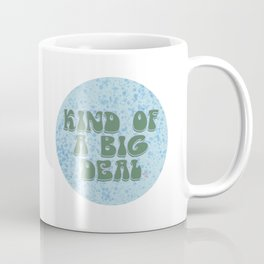 ~Kind Of A Big Deal~ Coffee Mug