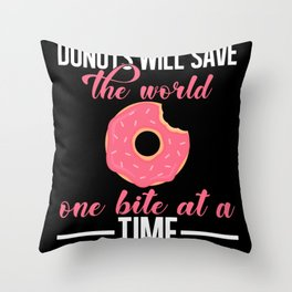Donuts Will save The World One Bite Throw Pillow