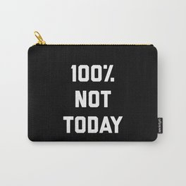 100% Not Today Funny Quote Carry-All Pouch