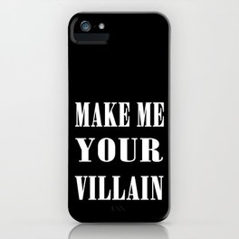 Make Me Your Villain iPhone Case