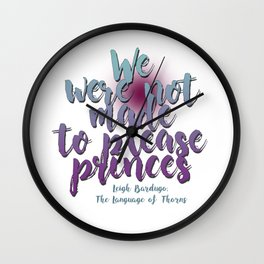 Not made to please princes | Leigh Bardugo Wall Clock