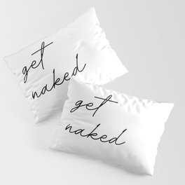 get naked Pillow Sham
