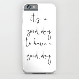 It's a good day to have a good day iPhone Case