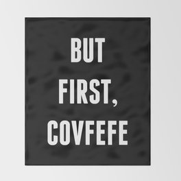 But First, Covfefe - Black Throw Blanket