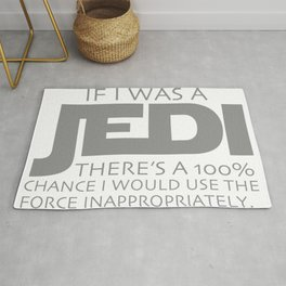 If I Was A Jedi, There's A 100% Chance I Would Use The Force Inappropriately Rug