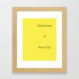 Handsome and Wealthy Framed Art Print