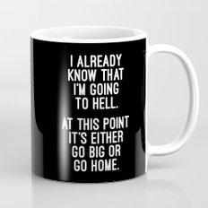 Go Big Or Go Home Funny Quote Mug