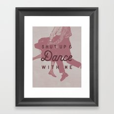 Shut Up & Dance with Me Framed Art Print