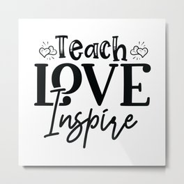 Teach Love Inspire - Funny School humor - Cute typography - Lovely teacher quotes illustration Metal Print