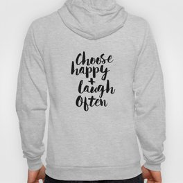 Choose Happy and Laugh Often black and white monochrome typography poster design home wall decor Hoody