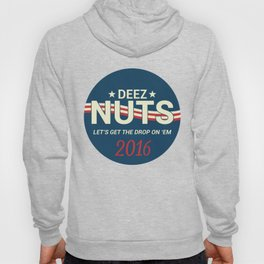 Deez Nuts Political Parody ad 4 Hoody