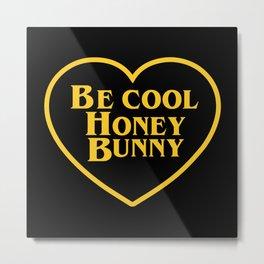 BE COOL HONEY BUNNY Metal Print