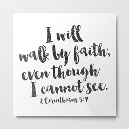 I will walk by faith even when I cannot see. 2 Corinthians 5:7 Metal Print
