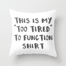 Humorous Sayings This Is My Too Tired To Function Gift Throw Pillow