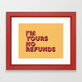 I am yours no refunds - typography Framed Art Print